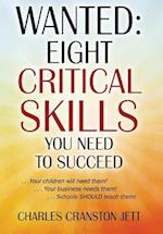 WANTED: Eight Critical Skills You Need To Succeed . . . Your children will need them!. . . Your business needs them!. . . Schools SHOULD teach them! af Charles Cranston Jett