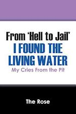 From 'Hell to Jail' I Found the Living Water: My Cries From the Pit af The Rose