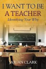 I Want To Be A Teacher: Identifying Your Why