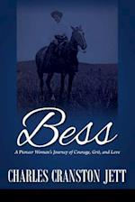 Bess: A Pioneer Woman's Journey of Courage, Grit and Love