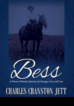 Bog, hardback Bess: A Pioneer Woman's Journey of Courage, Grit and Love af Charles Cranston Jett