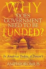 Why Does Government Need to be Funded? In America Today, it Doesn't