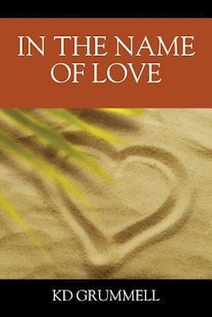 Bog, hæftet In The Name of Love af K D Grummell