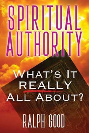 Bog, hæftet SPIRITUAL AUTHORITY: What's it Really all about? af Ralph Good