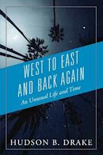 West to East and Back Again: An Unusual Life and Time