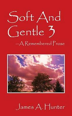 Bog, hæftet Soft And Gentle 3: A Remembered Prose af James A Hunter