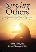 Serving Others: A Sociological, Ethical and Theological Reflection on Poverty, Diakonia, and Transformational Development