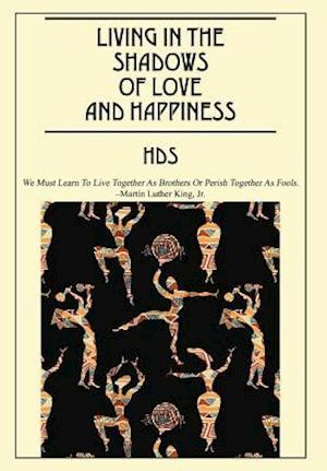 Bog, hardback Living in the Shadows of Love and Happiness af Hds