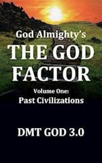 God Almighty: THE GOD FACTOR: Volume One: PAST CIVILIZATIONS