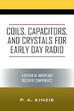 Coils, Capacitors, and Crystals for Early Day Radio: A Review of Important Receiver Components
