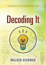 Decoding It: Work Book for Top Producer