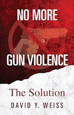 No More Gun Violence: The Solution