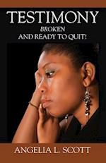 Testimony: Broken And Ready To Quit
