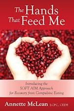 The Hands That Feed Me: Introducing the SOFT AIM Approach for Recovery from Compulsive Eating