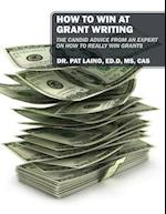 HOW TO WIN AT GRANT WRITING: The candid advice from an expert on how to really win grants