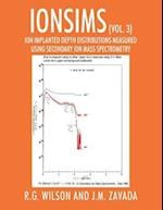IONSIMS (Vol. 3): Ion Implanted Depth Distributions Measured Using Secondary Ion Mass Spectrometry