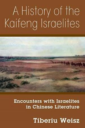 A History of the Kaifeng Israelites: Encounters with Israelites in Chinese Literature
