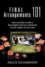 Final Arrangements 101: How and Why to Plan A Meaningful Funeral or Memorial Service, Before It's Too Late