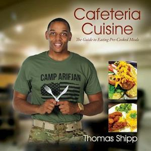 Cafeteria Cuisine: The Guide to Eating Pre-Cooked Meals