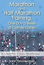 Marathon and Half-Marathon Training, One Day a Week (It Can Be Done): A New Way to Enjoy Marathoning!