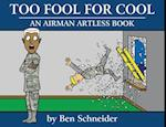 Too Fool For Cool: An Airman Artless Book