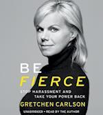 Be Fierce af Gretchen Carlson