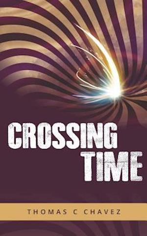 Bog, paperback Crossing Time af Thomas C. Chavez