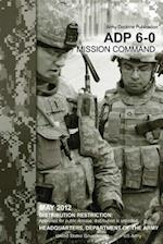 Army Doctrine Publication Adp 6-0 Mission Command May 2012 af United States Government Us Army