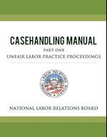 National Labor Relations Board Casehandling Manual Part One - Unfair Labor Practice Proceedings af National Labor Relations Board