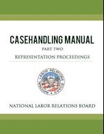 National Labor Relations Board Casehandling Manual Part Two - Representation Proceedings