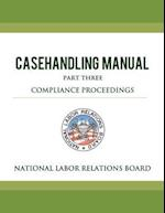 National Labor Relations Board Casehandling Manual Part Three - Compliance Proceedings