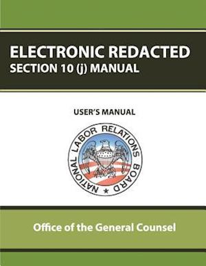 Bog, paperback Electronic Redacted Section 10(j) Manual af Office of the General Counsel, National Labor Relations Board