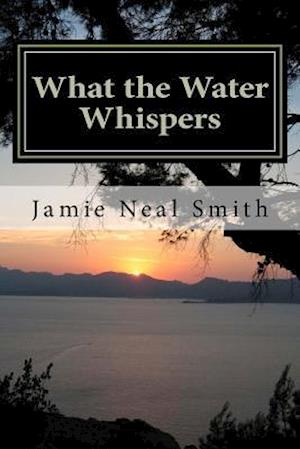 What the Water Whispers