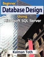 Beginner Database Design Using Microsoft SQL Server