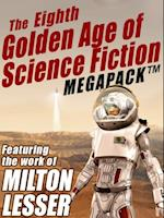 Eighth Golden Age of Science Fiction MEGAPACK (R): Milton Lesser af Milton Lesser