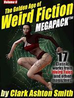 Golden Age of Weird Fiction MEGAPACK (R) Vol. 6: Clark Ashton Smith