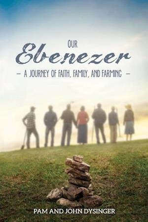 Bog, hæftet Our Ebenezer: A Journey of Faith, Family, and Farming af John Dysinger, Pam Dysinger