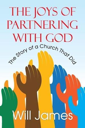 Bog, hæftet The Joys of Partnering With God: The Story of a Church That Did af Will James