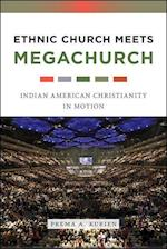 Ethnic Church Meets Megachurch: Indian American Christianity in Motion af Prema A. Kurien