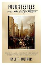 Four Steeples over the City Streets: Religion and Society in New York's Early Republic Congregations af Kyle T. Bulthuis