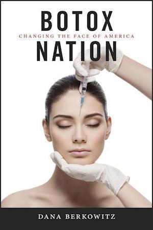 Bog, hæftet Botox Nation: Changing the Face of America af Dana Berkowitz