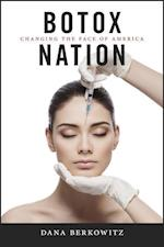 Botox Nation: Changing the Face of America af Dana Berkowitz