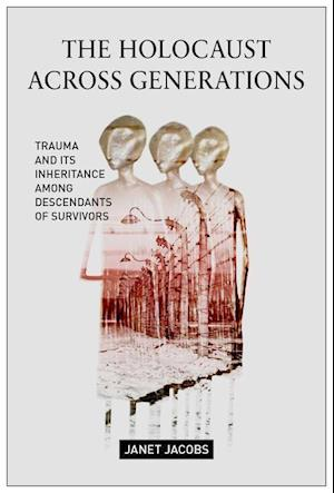 Bog, hardback The Holocaust Across Generations: Trauma and its Inheritance Among Descendants of Survivors af Janet Jacobs