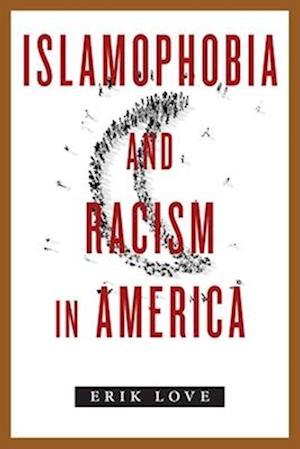 Bog, paperback Islamophobia and Racism in America af Erik Love