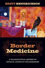 Border Medicine: A Transcultural History of Mexican American Curanderismo af Brett Hendrickson
