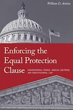 Enforcing the Equal Protection Clause: Congressional Power, Judicial Doctrine, and Constitutional Law af William D. Araiza
