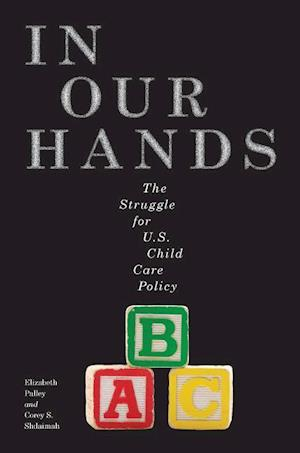 In Our Hands: The Struggle for U.S. Child Care Policy