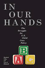 In Our Hands: The Struggle for U.S. Child Care Policy af Elizabeth Palley, Corey S. Shdaimah