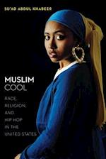 Muslim Cool: Race, Religion, and Hip Hop in the United States af Su'ad Abdul Khabeer