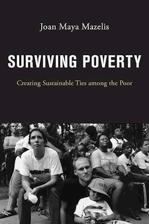 Bog, hardback Surviving Poverty: Creating Sustainable Ties among the Poor af Joan Maya Mazelis